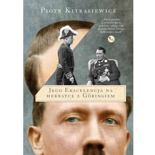 Jego ekscelencja na herbatce z Göringiem - Piotr Kitrasiewicz, Wydawnictwo MG