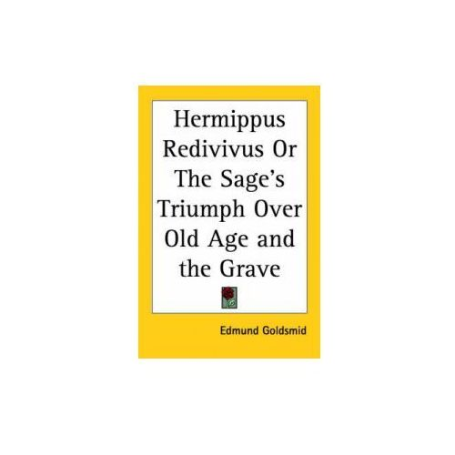 Hermippus Redivivus Or The Sage's Triumph Over Old Age and the Grave (1885)