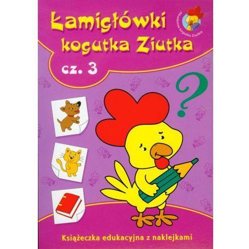 Łamigłówki kogutka Ziutka. Część 3. Książeczka edukacyjna z naklejkami (2010)