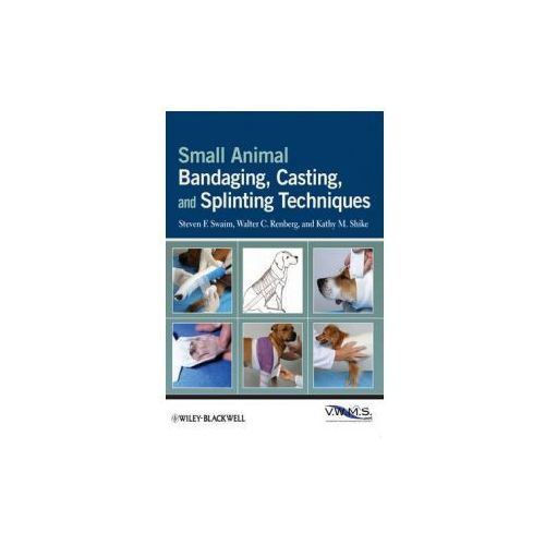 Small Animal Bandaging, Casting, and Splinting Techniques (9780813819624)