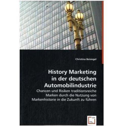 History Marketing in der deutschen Automobilindustrie Beisiegel, Christina (9783639021967)