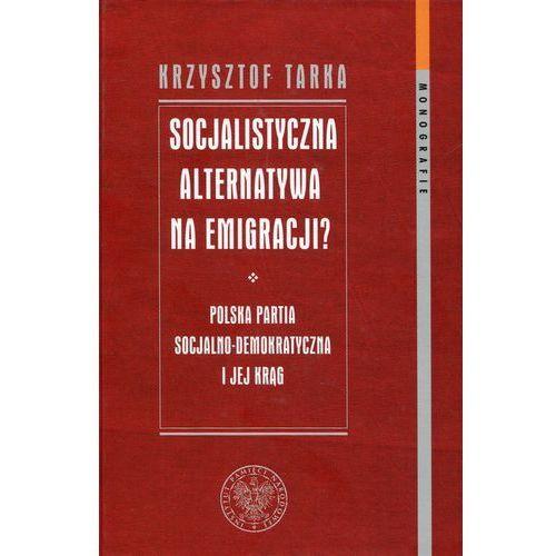 Socjalistyczna alternatywa na emigracji Polska Partia Socjalno-Demokratyczna i jej krąg