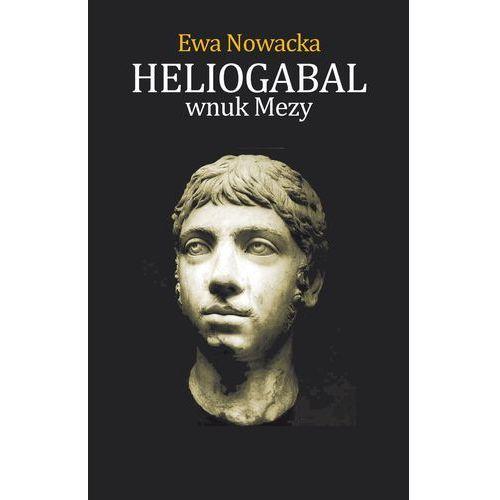 Heliogabal, Wnuk Mezy - Ewa Nowacka