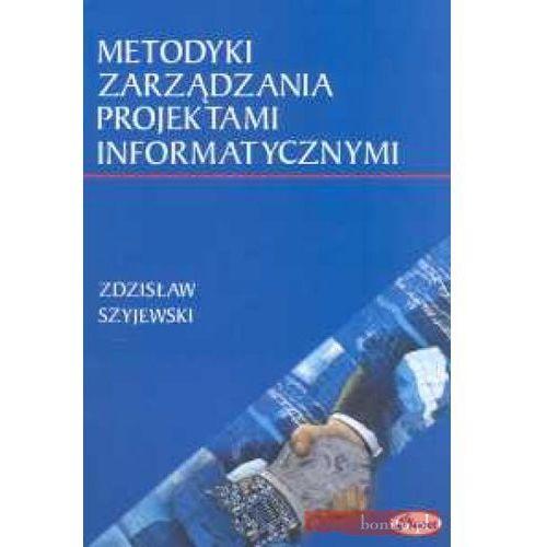 Metodyki zarządzania projektami informatycznymi - Zdzisław Szyjewski DARMOWA DOSTAWA KIOSK RUCHU (9788385428848)