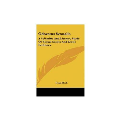 ODORATUS SEXUALIS: A SCIENTIFIC AND LITE (9780548143551)