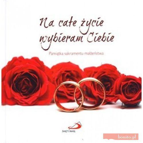 Na całe życie wybieram Ciebie. Pamiątka sakramentu małżeństwa (46 str.)