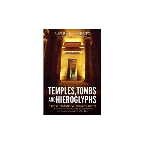 Temples, Tombs and Hieroglyphs, A Brief History of Ancient Egypt (9781849012805)