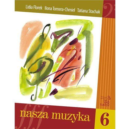 Nasza muzyka 6, L. FLOREK, I. TOMERA-CHMIEL, T. STACHAK, (opr. miękka)