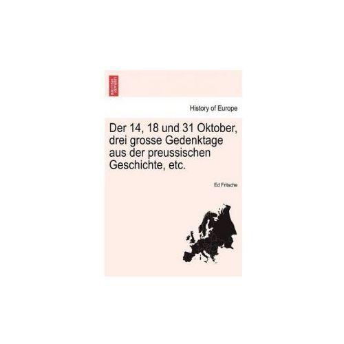 14, 18 Und 31 Oktober, Drei Grosse Gedenktage Aus Der Preussischen Geschichte, Etc.