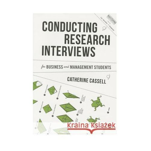 Conducting Research Interviews for Business and Management Students, Cassell, Professor Catherine