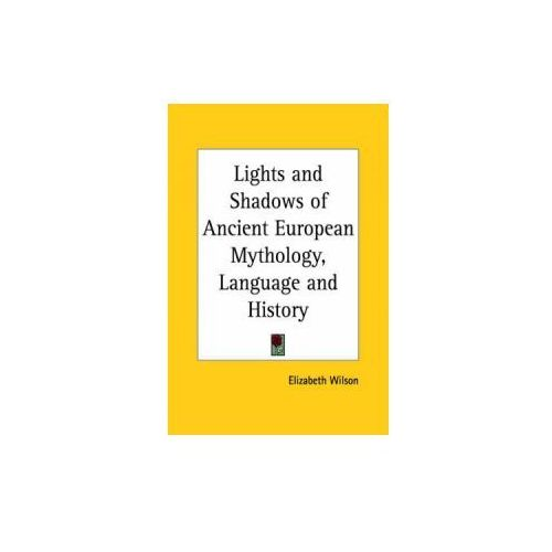 Lights and Shadows of Ancient European Mythology, Language and History (1881) (9780766159105)
