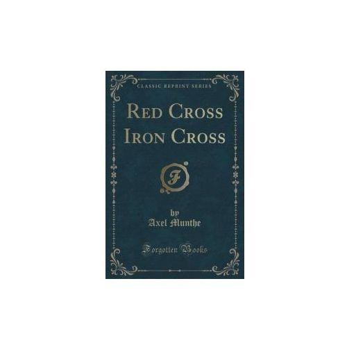 Red Cross Iron Cross (Classic Reprint)