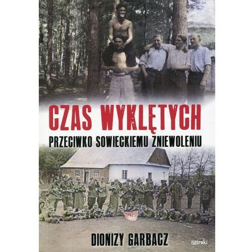 Czas Wyklętych - Dionizy Garbacz DARMOWA DOSTAWA KIOSK RUCHU, oprawa miękka