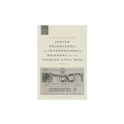 Jewish Volunteers, the International Brigades and the Spanish Civil War (9781472505491)