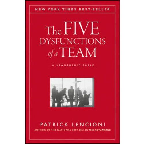 Five Dysfunctions of a Team: A Leadership Fable, John Wiley & Sons