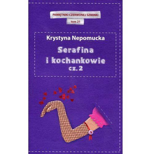 SERAFINA I KOCHANKOWIE CZ.2 . PAMIĘTNIKI CZERWONEJ SZMINKI TOM 21 Krystyna Nepomucka (2012)