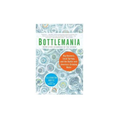 Bottlemania: Big Business, Local Springs, and the Battle Over America's Drinking Water (9781596913721)