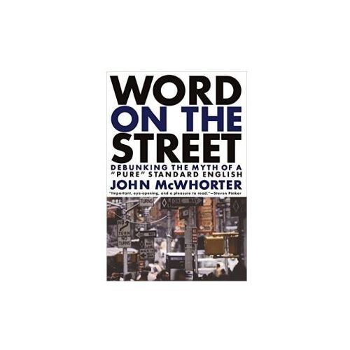 Word On The Street: Debunking the Myth of a Pure Standard English (1998)