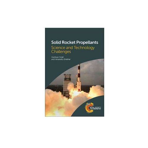 Solid Rocket Propellants: Science and Technology Challenges (9781782620969)