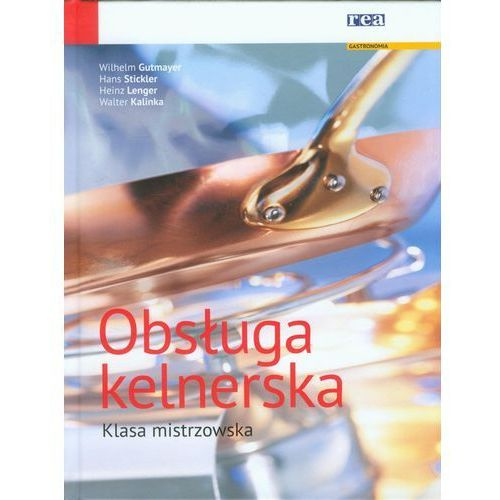 Obsługa kelnerska Klasa mistrzowska - Gutmayer Wilhelm, Stickler Hans, Lenger Heinz, Kalinka Walter (9788375445961)