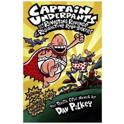 Captain Underpants and the Revolting Revenge of the Radioactive Robo-boxers (9781407134680)