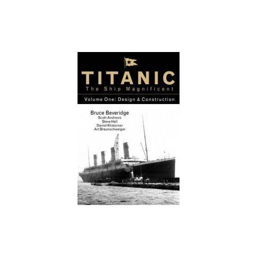 Titanic the Ship Magnificent - Volume One: Design & Construction: 1