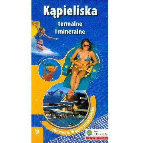 Kąpieliska termalne i mineralne. Słowacja, Węgry oraz Polska. Wydanie 2 (9788376610184)