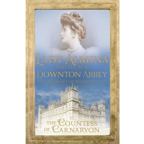 Lady Almina and the Real Downton Abbey (9781444730845)