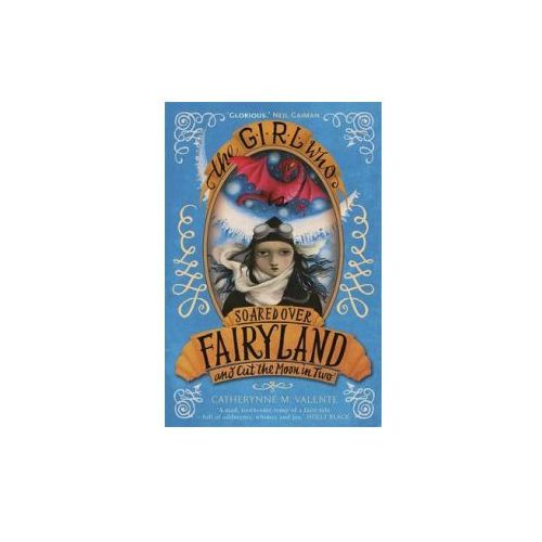 The Girl Who Soared Over Fairyland And Cut The Moon In Two (9781472110015)