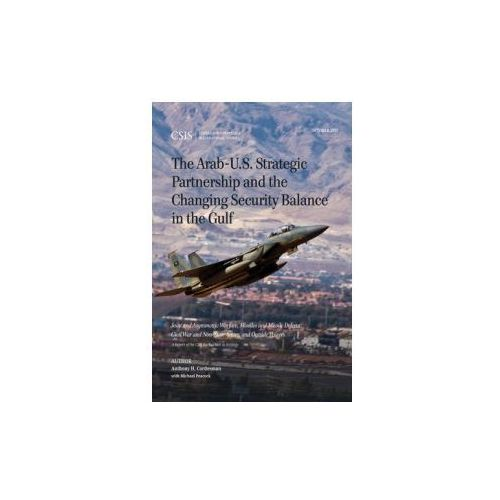Arab-U.S. Strategic Partnership and the Changing Security Balance in the Gulf (9781442258983)