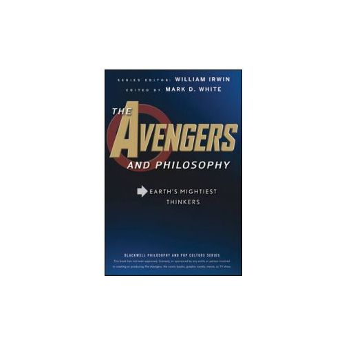 The Avengers And Philosophy : Earth's Mightiest Thinkers, White, Mark D.