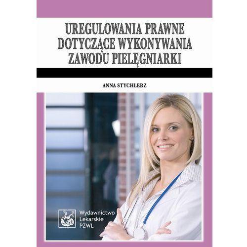 Uregulowania prawne dotyczące wykonywania zawodu pielęgniarki, Stychlerz Anna