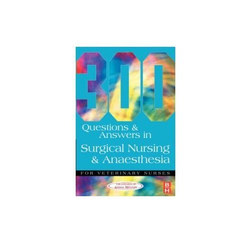 300 Questions And Answers In Surgical Nursing And Anaesthesia For Veterinary Nurses, Caw