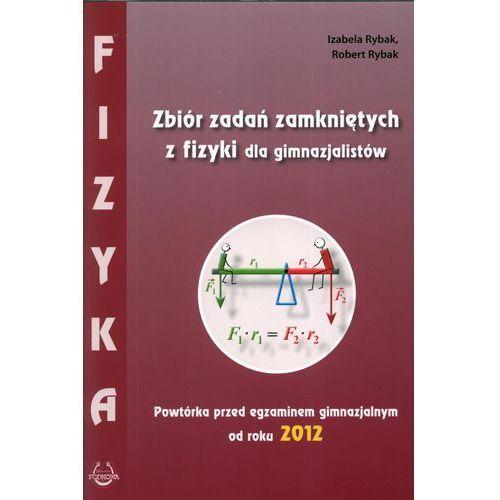 FIZYKA. ZBIÓR ZADAŃ ZAMKNIĘTYCH DLA GIMNAZJALISTÓW. POWTÓRKA PRZED EGZAMINEM GIMNAZJALNYM OD ROKU 2012 (2011)
