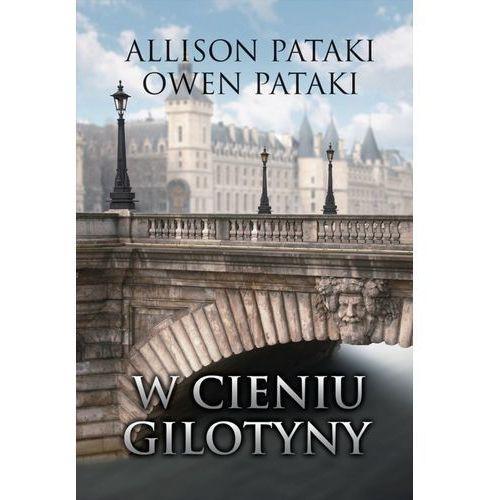 W cieniu gilotyny - Allison Pataki, Owen Pataki (MOBI) (9788327632548)