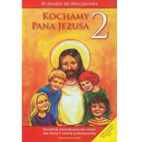 Kochamy Pana Jezusa 2. Poradnik metodyczny. Szkoła podstawowa