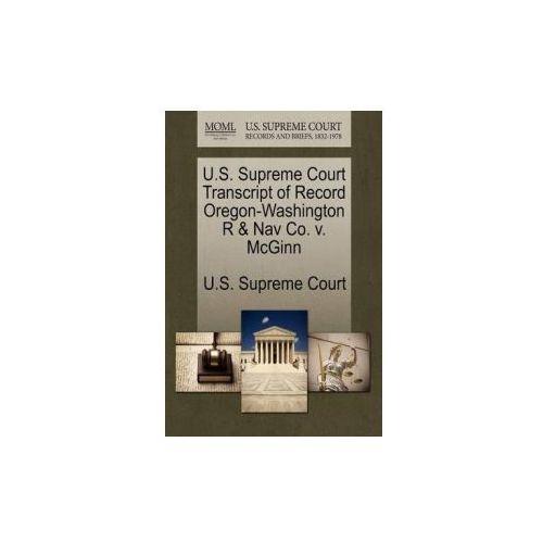 U.S. Supreme Court Transcript of Record Oregon-Washington R & Nav Co. V. McGinn (9781244983557)