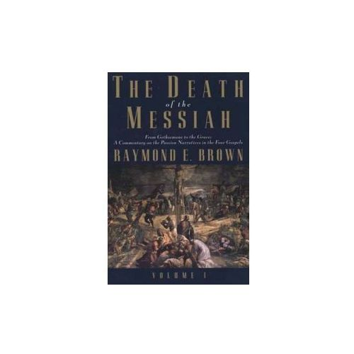 Death of the Messiah, from Gethsemane to the Grave