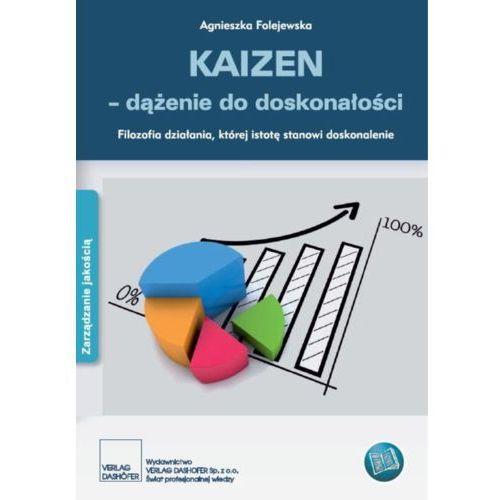 KAIZEN - dążenie do doskonałości Filozofia działania, której istotę stanowi doskonalenie - Agnieszka Fojewska