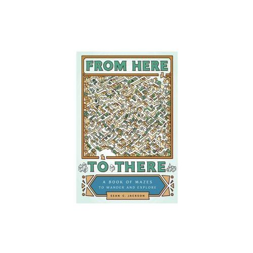 From Here to There: A Book of Mazes to Wander and Explore (9781452158693)