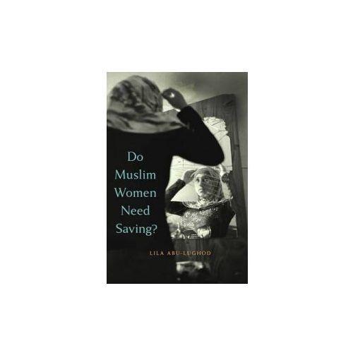 an analysis of do muslim women need saving by lila abu lughnod