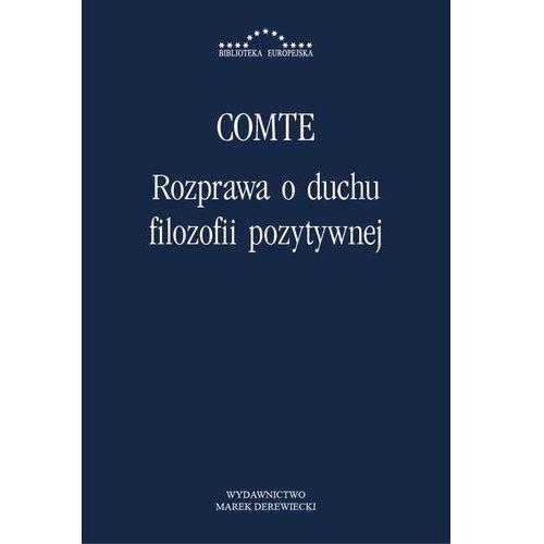 Rozprawa o duchu filozofii pozytywnej - August Comte, Katarzyna Szeliga-Juchnik (2013)