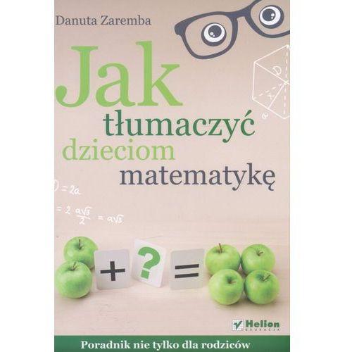 Jak tłumaczyć dzieciom matematykę (9788324670901)
