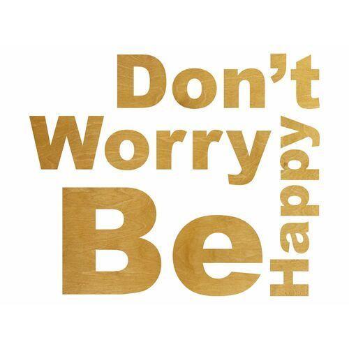 Dekoracja drewniana napis na ścianę Dont't Worry Be Happy - 4 mm