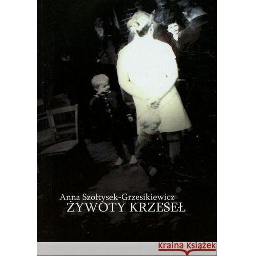 Żywoty krzeseł - Anna Szołtysek-Grzesikiewicz (9788360224601)