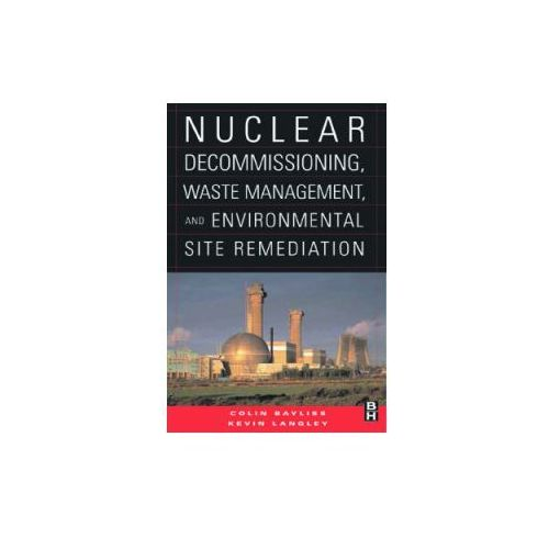 Nuclear Decommissioning, Waste Management, and Environmental Site Remediation (9780750677448)