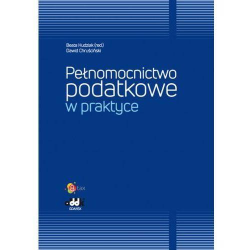 Pełnomocnictwo podatkowe w praktyce - Hudziak Beata, Chruściński Dawid, praca zbiorowa