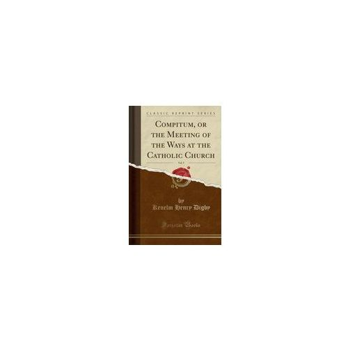 Compitum, Or The Meeting Of The Ways At The Catholic Church, Vol. 5 (Classic Reprint) (9780243931699)