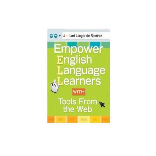 Empower English Language Learners with Tools from the Web (9781412972437)