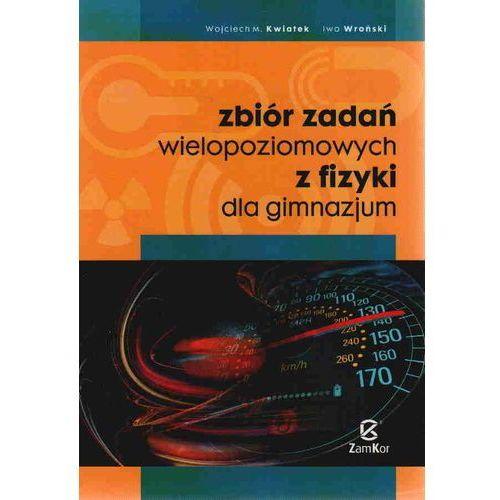 Zbiór zadań wielopoziomowych z fizyki dla gimnazjum (208 str.)